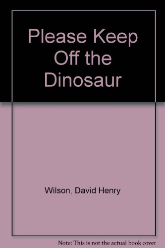 Please Keep Off the Dinosaur By David Henry Wilson