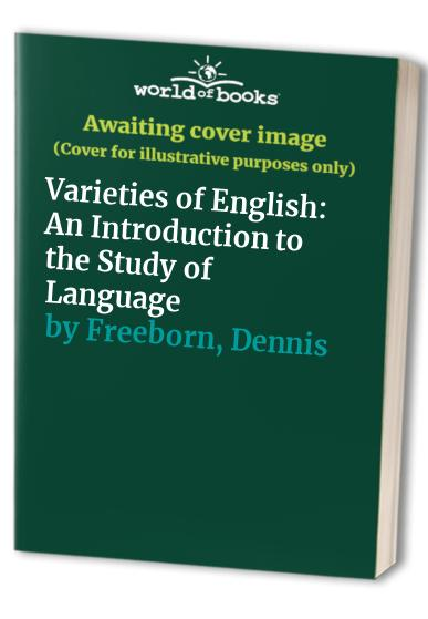 Varieties of English By Edited by Dennis Freeborn