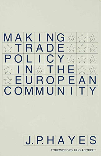 Making Trade Policy in the European Community By J.P. Hayes