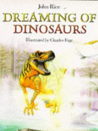 Dreaming of Dinosaurs By John Rice