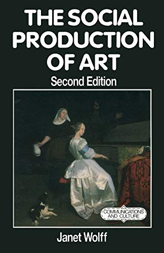 The Social Production of Art (Communications and Culture) By Janet Wolff