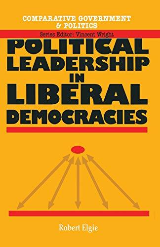 Political Leadership in Liberal Democracies By Robert Elgie