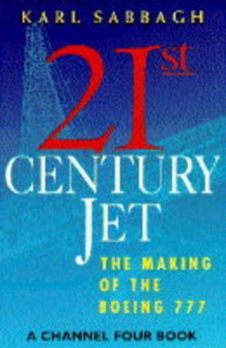 21st Century Jet: Making of the Boeing 777 by Karl Sabbagh