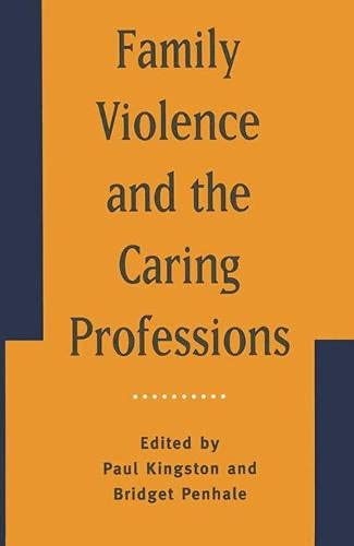 Family Violence and the Caring Professions By Paul Kingston