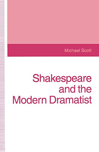 Shakespeare and the Modern Dramatist By Michael Scott