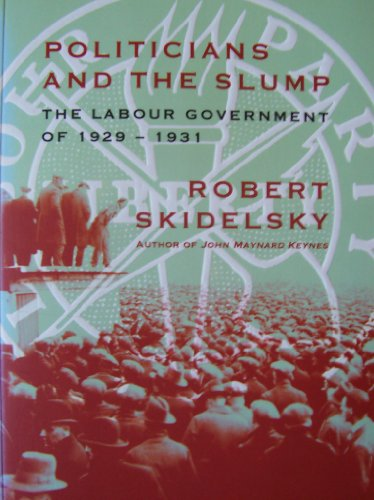 Politicians and the Slump: Labour Government of 1929-31 by Robert Skidelsky