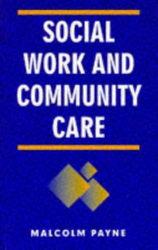 Social Work and Community Care By Malcolm Payne