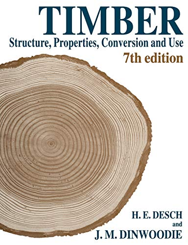 Timber: Structure, Properties, Conversion and Use By H.E. Desch