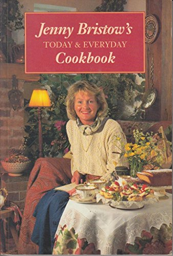 Jenny Bristow's Today and Everyday Cookbook By Jenny Bristow
