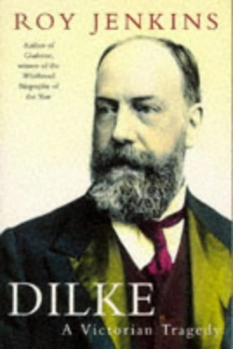 Dilke By Roy Jenkins