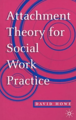 Attachment Theory for Social Work Practice By David Howe
