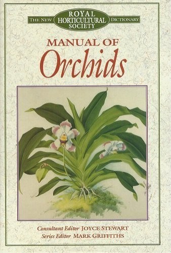 The New RHS Dictionary Manual of Orchids By Mark Griffiths