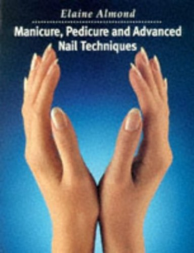 Manicure, Pedicure and Advanced Nail Techniques By Elaine Almond