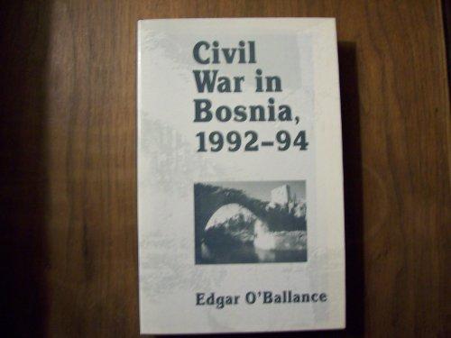 Civil War in Bosnia, 1992-94 By Edgar O'Ballance