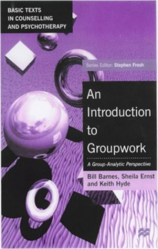 An Introduction to Groupwork: A Group-Analytic Perspective (Basic Texts in Counselling and Psychotherapy) By Bill Barnes