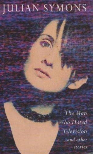The Man Who Hated Television and Other Stories By Julian Symons