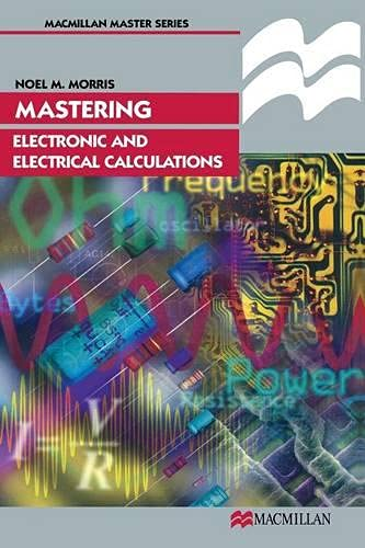 Mastering Electronic and Electrical Calculations (Palgrave Master Series) By Noel M. Morris
