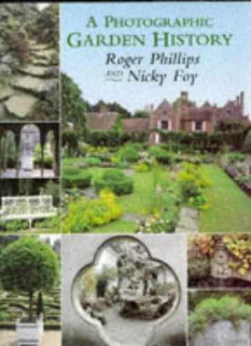 A Photographic Garden History By Roger Phillips
