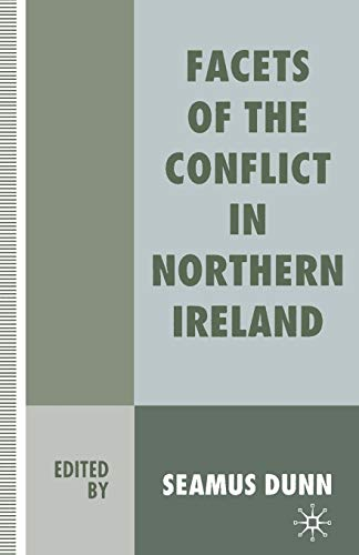 Facets of the Conflict in Northern Ireland By Edited by Seamus Dunn