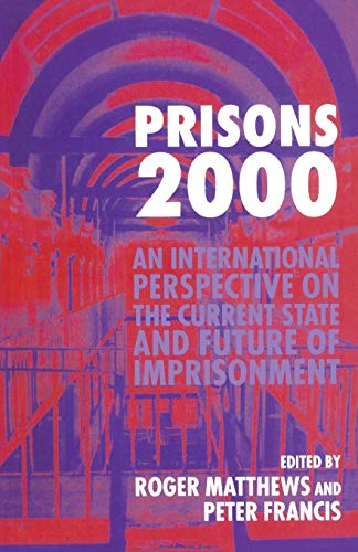 Prisons 2000: An International Perspective on the Current State and Future of Imprisonment by Roger Matthews
