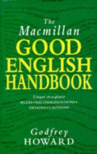 The Macmillan Good English Handbook by Godfrey Howard