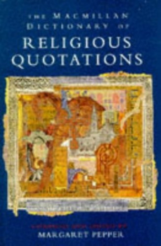 The Macmillan Dictionary of Religious Quotations By Edited by Margaret Pepper