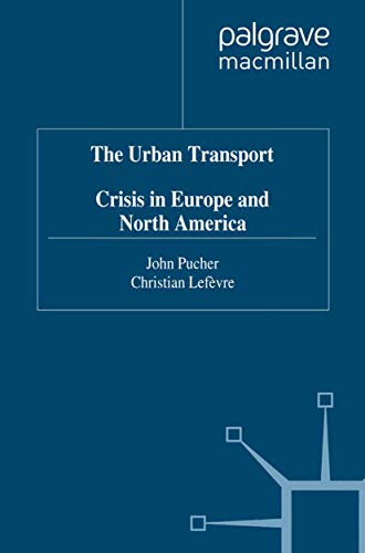 The Urban Transport Crisis in Europe and North America By John Pucher