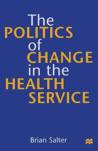 The Politics of Change in the Health Service By Brian Salter
