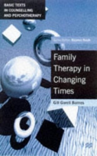 Family Therapy in Changing Times (Basic Texts in Counselling and Psychotherapy) By Gill Gorell Barnes