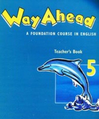 Way ahead: A Foundation Course in English: Teacher's Book 5 by Printha Ellis