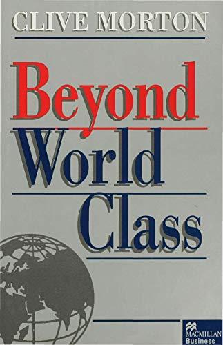 Beyond World Class (Macmillan Business) By Clive Morton