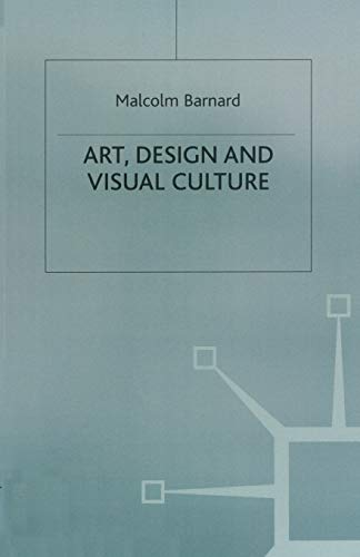 Art, Design and Visual Culture By Malcolm Barnard