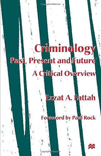 Criminology: Past, Present and Future By Ezzat A. Fattah