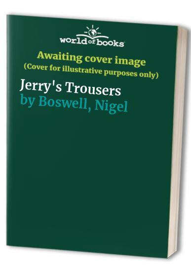 Jerry's Trousers By Nigel Boswall