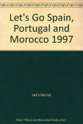 Let's Go Spain, Portugal and Morocco By Let's Go Inc