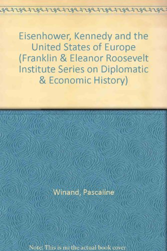 Eisenhower, Kennedy and the United States of Europe By Pascaline Winand