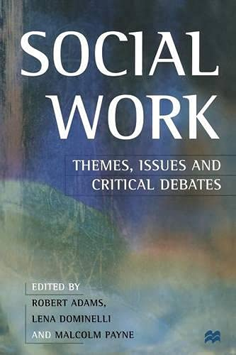 Social Work: Themes, Issues and Critical Debates By Edited by Robert Adams