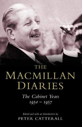 Macmillan Diaries: The Cabinet Years 1950-57 by Peter Catterall