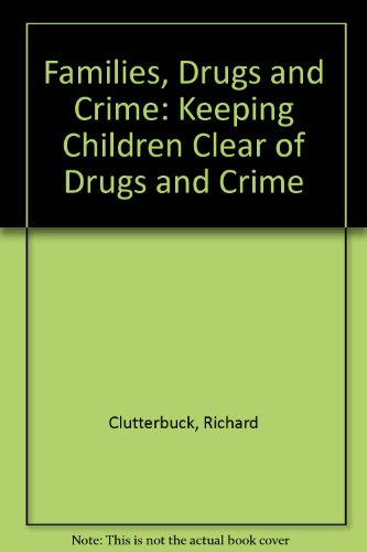 Families, Drugs and Crime By Richard Clutterbuck