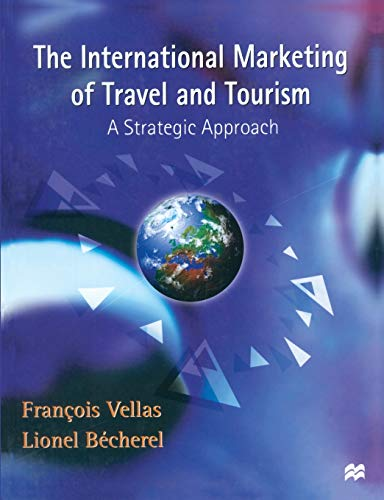 The International Marketing of Travel and Tourism: A Strategic Approach by Francois Vellas