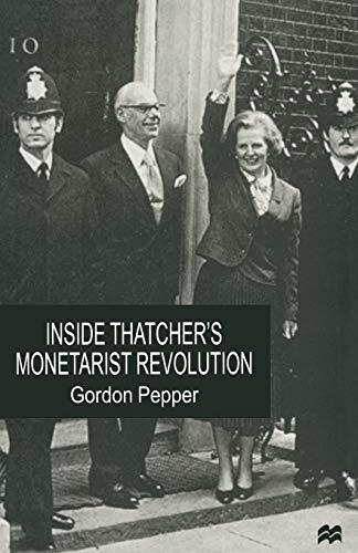 Inside Thatcher's Monetarist Revolution By Gordon Pepper