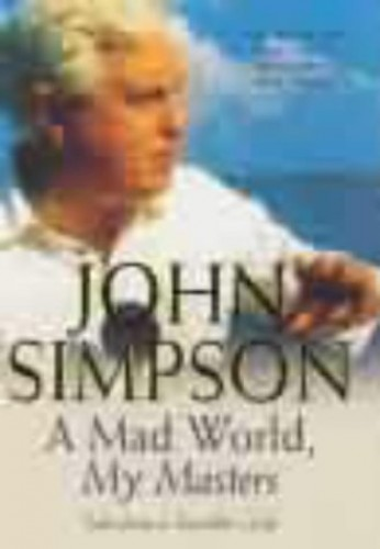 A Mad World, My Masters By John Simpson