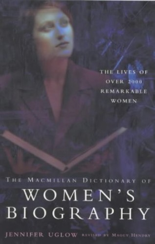 The Macmillan Dictionary of Women's Biography By Jenny Uglow