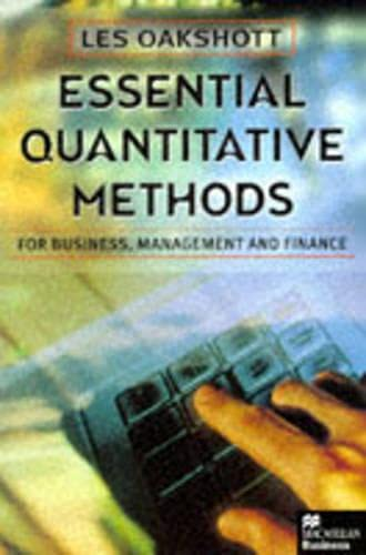 Essential Quantitative Methods for Business, Management and Finance By L.A. Oakshott