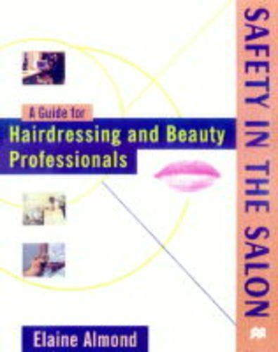 Safety in the Salon: Guide for Hairdressing and Beauty Professionals (Hairdressing Training Board/Macmillan) By Elaine Almond