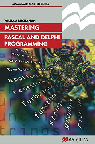 Mastering Pascal and Delphi Programming By William J. Buchanan