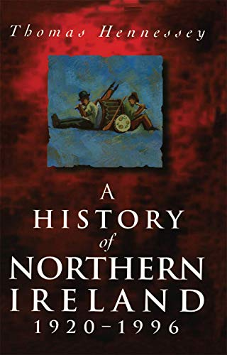 A History of Northern Ireland, 1920-96 By Thomas Hennessey