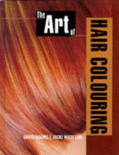The Art of Hair Colouring By David Adams