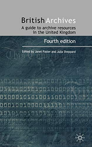 British Archives: A Guide to Archive Resources in the United Kingdom By Janet Foster