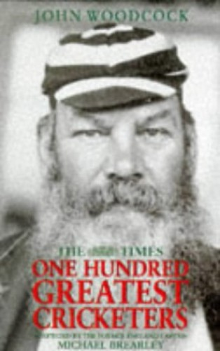 The Times One Hundred Greatest Cricketers By John Woodcock